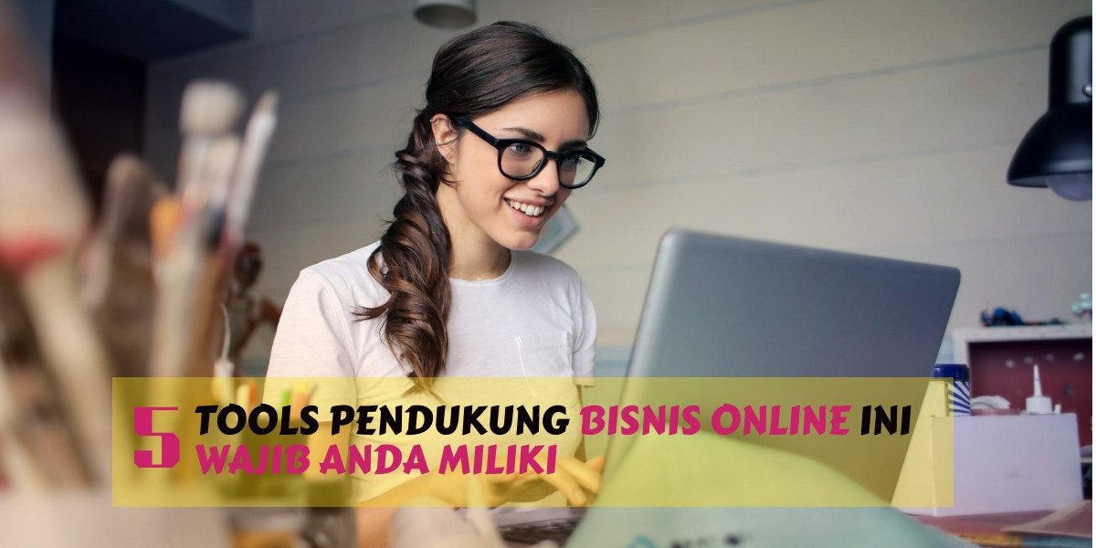 5 Tools Pendukung Bisnis Online Wajib Anda Miliki