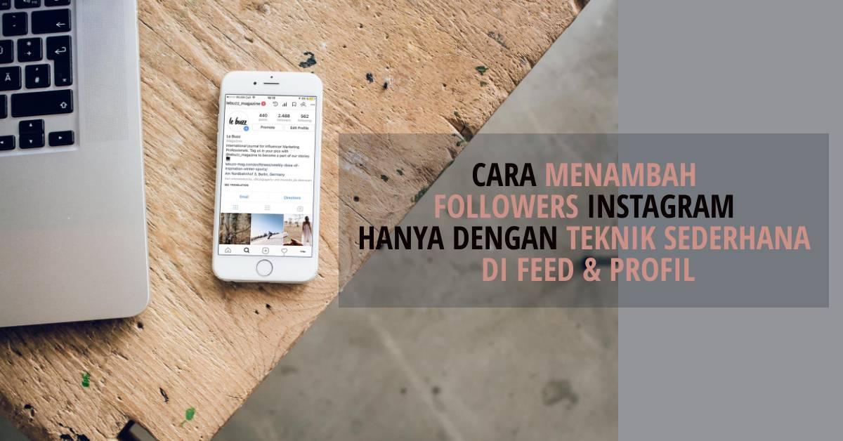 Cara Menambah Followers Instagram Hanya Dengan Teknik Sederhana di Feed & Profil IG